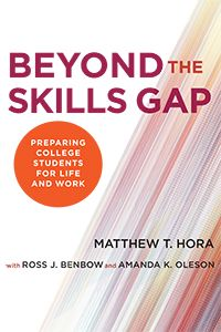 Beyond the Skills Gap: Preparing College Students for Life and Work by Matthew T. Hora and Ross J. Benbow